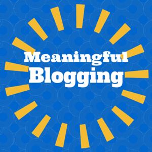 Meaningful Blogging tips
